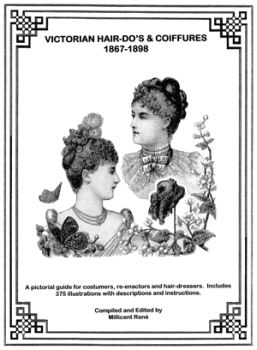 Victorian Hair-Do's & Coiffures 1867-1899 Book by Millicent Rene of Ageless Pattern
